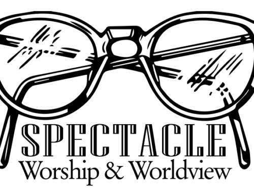 SPECTACLE: Worship & Worldview